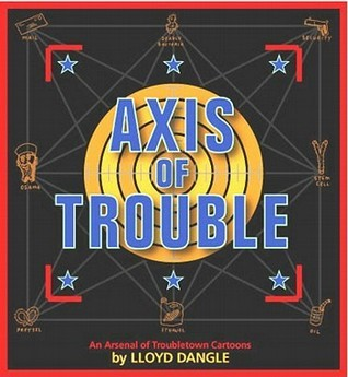 Axis of Trouble: An Arsenal of Troubletown Cartoons  by  Lloyd Dangle