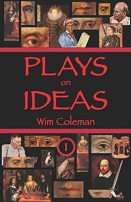 Plays on Ideas: Little Dramas, Big Themes Wim Coleman