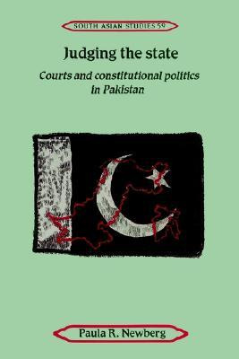 Judging the State: Courts and Constitutional Politics in Pakistan  by  Paula R. Newberg