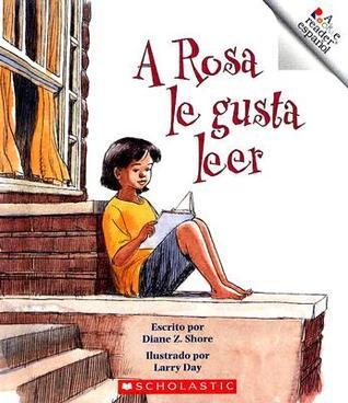 A Rosa Le Gusta Leer  by  Diane Z. Shore