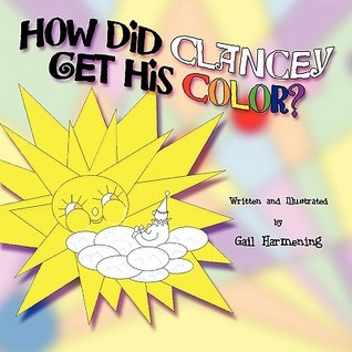 How Did Clancey Get His Color?  by  Gail Harmening