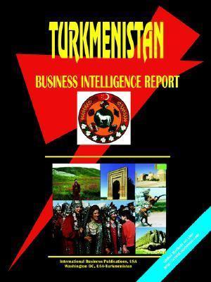 Turkmenistan Business Intelligence Report  by  USA International Business Publications
