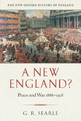 A New England?: Peace and War 1886-1918  by  G.R. Searle