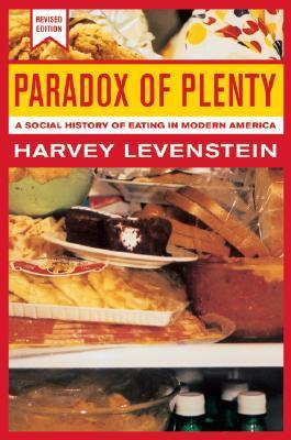 Paradox of Plenty: A Social History of Eating in Modern America (California Studies in Food and Culture, 8)  by  Harvey Levenstein