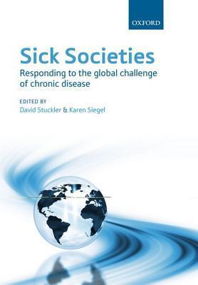 Sick Societies: Responding to the Global Challenge of Chronic Disease  by  David Stuckler