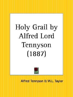 Holy Grail Alfred Lord Tennyson by Alfred Lord Tennyson