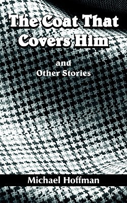 The Coat That Covers Him: And Other Stories  by  Michael Hoffman