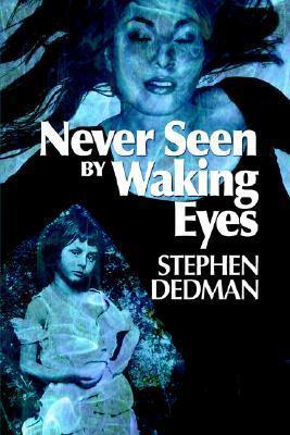 Never Seen  by  Waking Eyes by Stephen Dedman