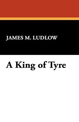 A King of Tyre James M. Ludlow