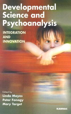 Developmental Science and Psychoanalysis: Integration and Innovation  by  Peter Fonagy