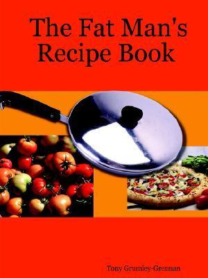 The Fat Mans Recipe Book  by  Tony Grumley-Grennan