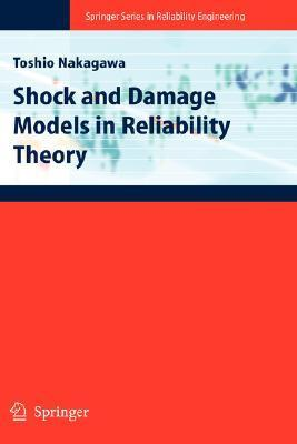 Shock And Damage Models In Reliability Theory (Springer Series In Reliability Engineering)  by  Toshio Nakagawa