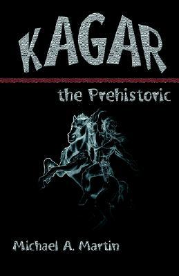 Kagar the Prehistoric Michael A. Martin
