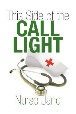 This Side of the Call Light  by  Nurse Jane