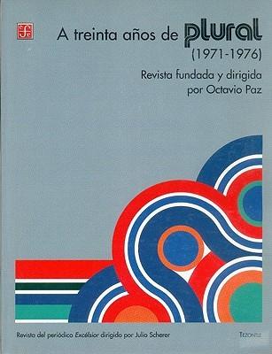 A treinta años de Plural (1971-1976) : revista fundada y dirigida por Octavio Paz  by  Octavio Paz