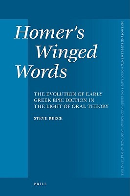Homers Winged Words: The Evolution of Early Greek Epic Diction in the Light of Oral Theory Steve Reece