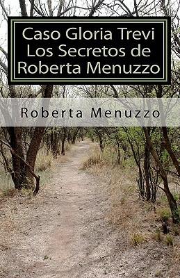 Caso Gloria Trevi - Los Secretos de Roberta Menuzzo  by  Roberta Menuzzo