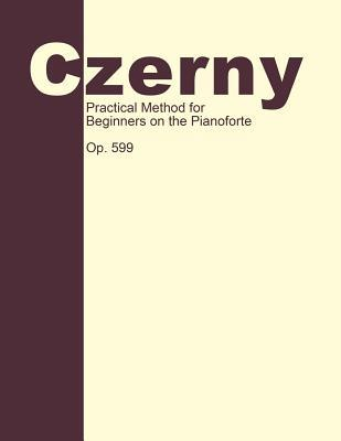 Practical Method for Beginners, Op. 599: Piano Technique  by  Carl Czerny