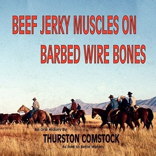 Beef Jerky Muscles on Barbed Wire Bones Thurston R. Comstock