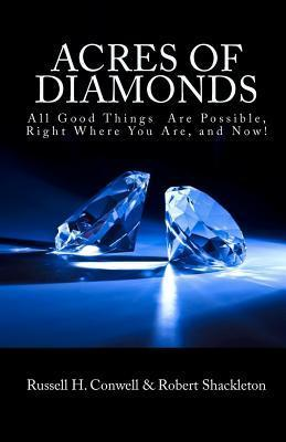 Acres Of Diamonds: All Good Things Are Possible, Right Where You Are, And Now!  by  Russell H. Conwell