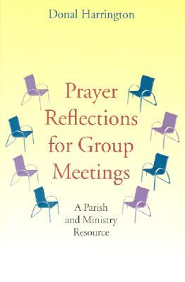 Prayer Reflections for Group Meetings: A Parish and Ministry Resource Donal Harrington