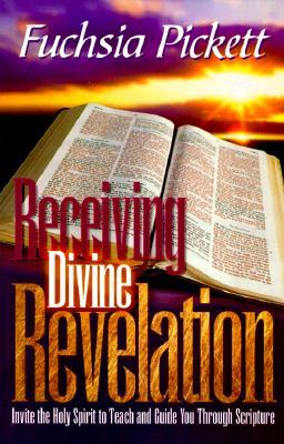 Receiving Divine Revelation: Invite the Holy Spirit to teach and guide you through scripture  by  Fuchsia Pickett
