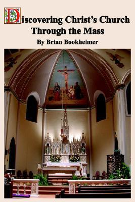 Discovering Christs Church Through The Mass  by  Brian Bookheimer
