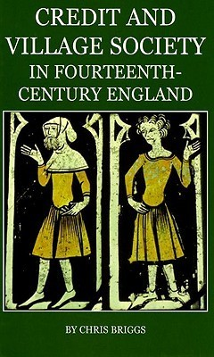 Credit and Village Society in Fourteenth-Century England  by  Chris Briggs