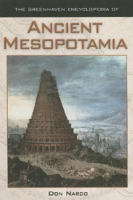 The Greenhaven Encylopedia of Ancient Mesopotamia Don Nardo