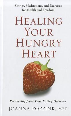 Healing Your Hungry Heart: Recovering from Your Eating Disorder Joanna Poppink