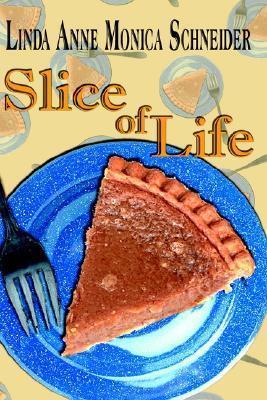 Slice of Life Linda Anne Monica Schneider