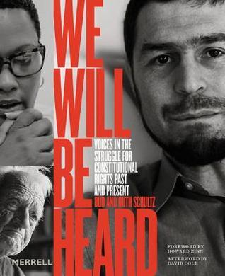 We Will Be Heard: Voices in the Struggle for Constitutional Rights Past and Present  by  Bud Schultz