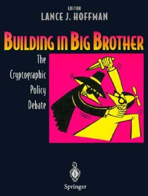 Building in Big Brother: The Cryptographic Policy Debate Lance J. Hoffman
