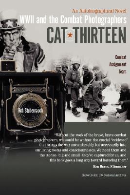 Cat Thirteen: An Autobiographical Novel of a Combat Photographer in World War II  by  Bob Stubenrauch