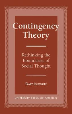 Contingency Theory: Rethinking the Boundaries of Social Thought  by  Gary Itzkowitz