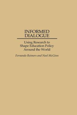 Informed Dialogue: Using Research to Shape Education Policy Around the World Fernando Reimers