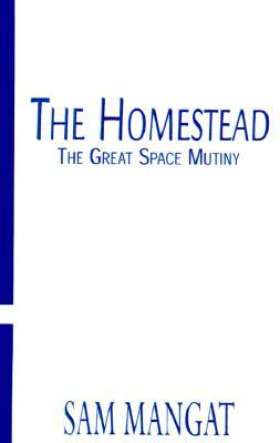The Homestead: The Great Space Mutiny  by  Sam Mangat