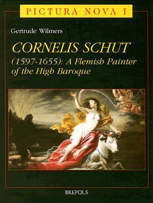 Cornelis Schut (1597-1655): A Flemish Painter of the High Baroque G. Wilmers