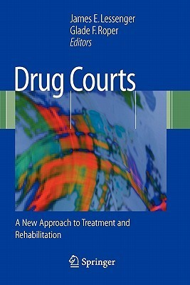 Drug Courts: A New Approach to Treatment and Rehabilitation  by  James E. Lessenger