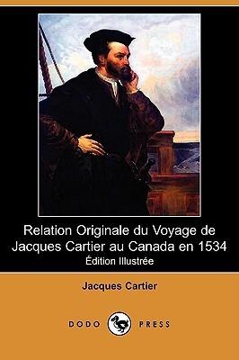 Relation Originale Du Voyage de Jacques Cartier Au Canada En 1534 (Edition Illustree) Jacques Cartier