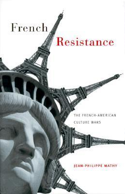 French Resistance: The French-American Culture Wars Jean-Philippe Mathy