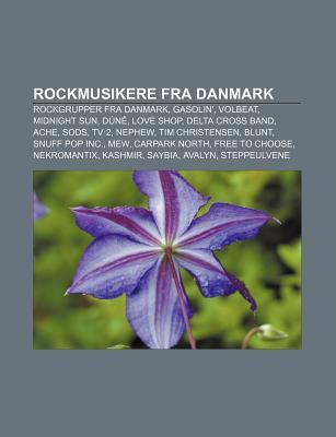Rockmusikere Fra Danmark: Rockgrupper Fra Danmark, Gasolin, Volbeat, Midnight Sun, D N, Love Shop, Delta Cross Band, Ache, Sods, TV 2, Nephew  by  Source Wikipedia