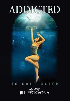 Addicted to Cold Water: My Story JILL PECK VONA