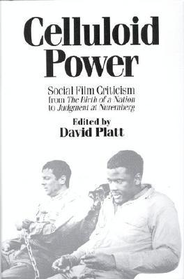 Celluloid Power: Social Film Criticism from the Birth of a Nation to Judgment at Nuremberg  by  David   Platt