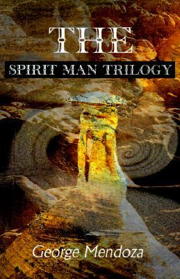 The Spirit Man Trilogy  by  George Mendoza