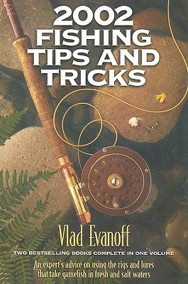 2002 Fishing Tips and Tricks  by  Vlad Evanoff