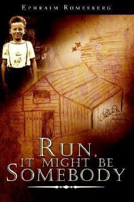 Run, It Might Be Somebody  by  Ephraim Romesberg