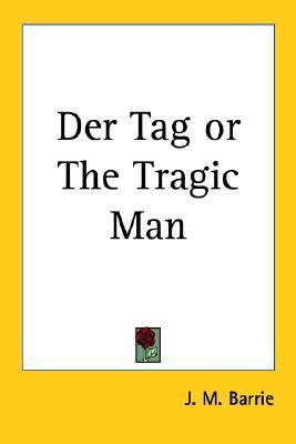 Der Tag or the Tragic Man J.M. Barrie
