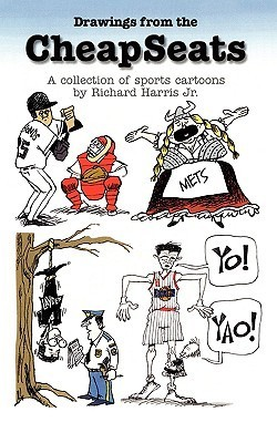 Drawings From The Cheap Seats: A Collection Of Sports Cartoons By Richard Harris, Jr. Richard Harris Jr.