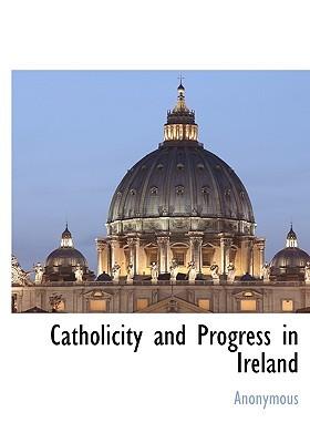Catholicity and Progress in Ireland Anonymous